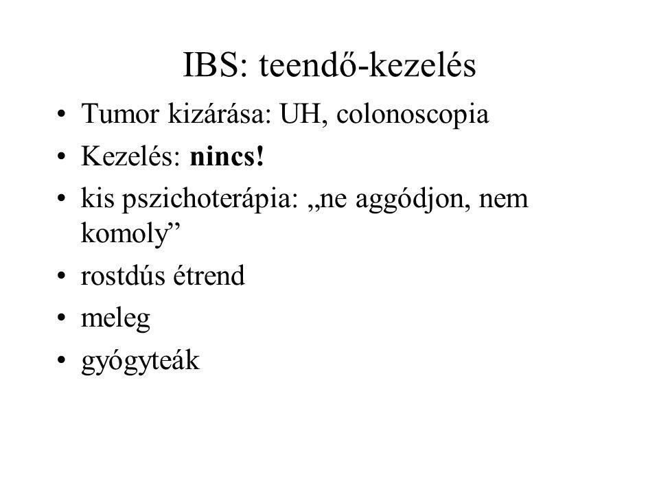 IBS: teendő-kezelés Tumor kizárása: UH, colonoscopia Kezelés: nincs!