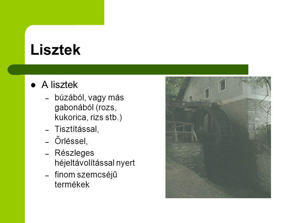 Lisztek A lisztek. búzából, vagy más gabonából (rozs, kukorica, rizs stb.) Tisztítással, Őrléssel,