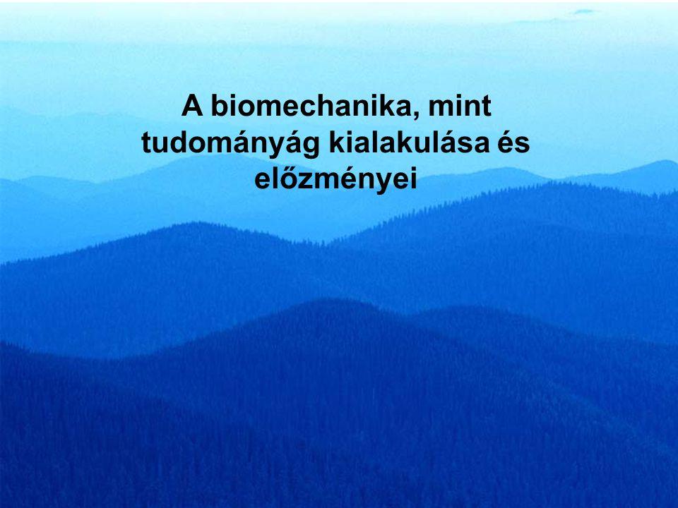 A biomechanika, mint tudományág kialakulása és előzményei
