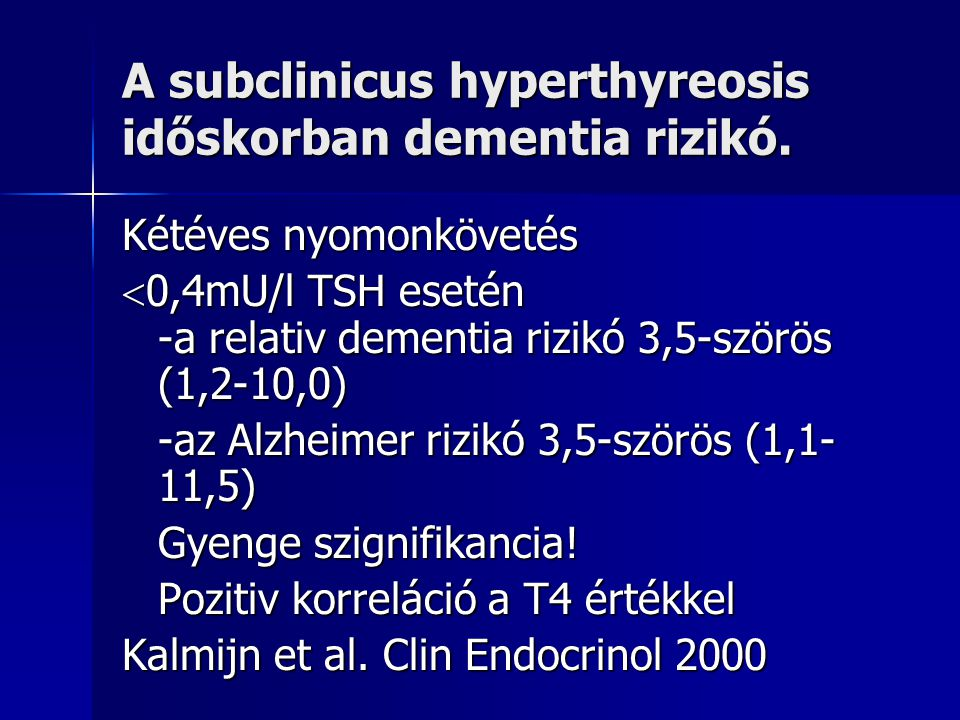 A subclinicus hyperthyreosis időskorban dementia rizikó.