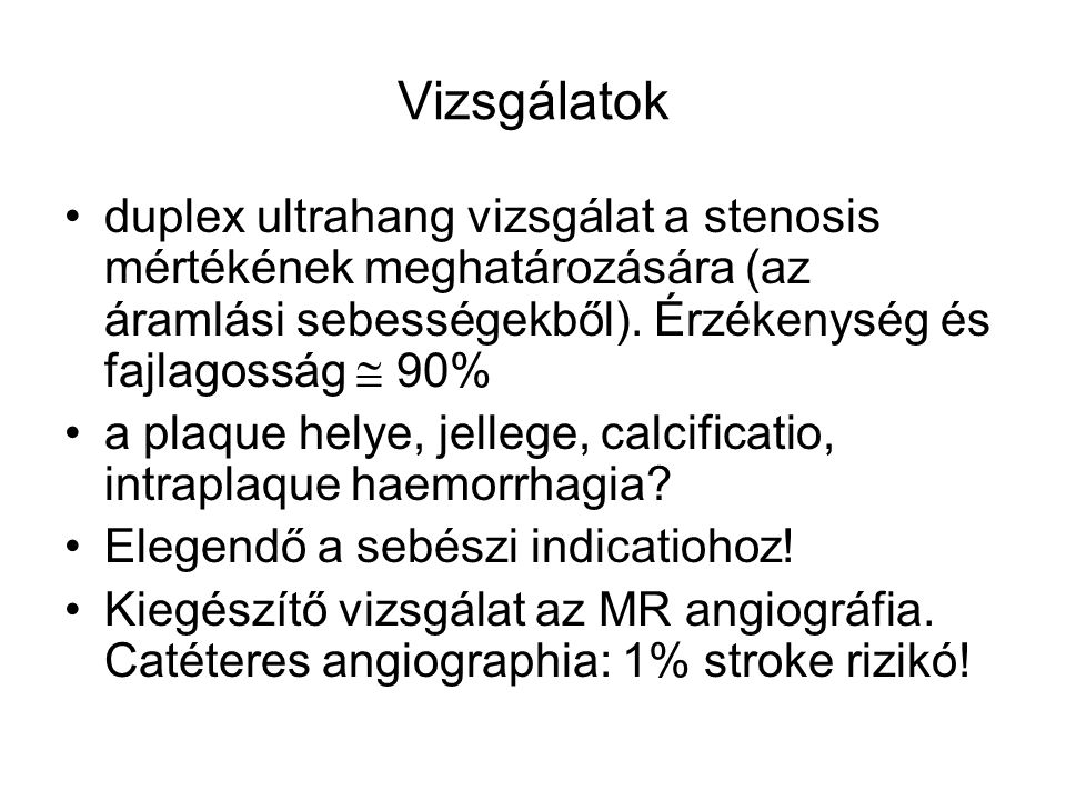 Vizsgálatok duplex ultrahang vizsgálat a stenosis mértékének meghatározására (az áramlási sebességekből). Érzékenység és fajlagosság  90%