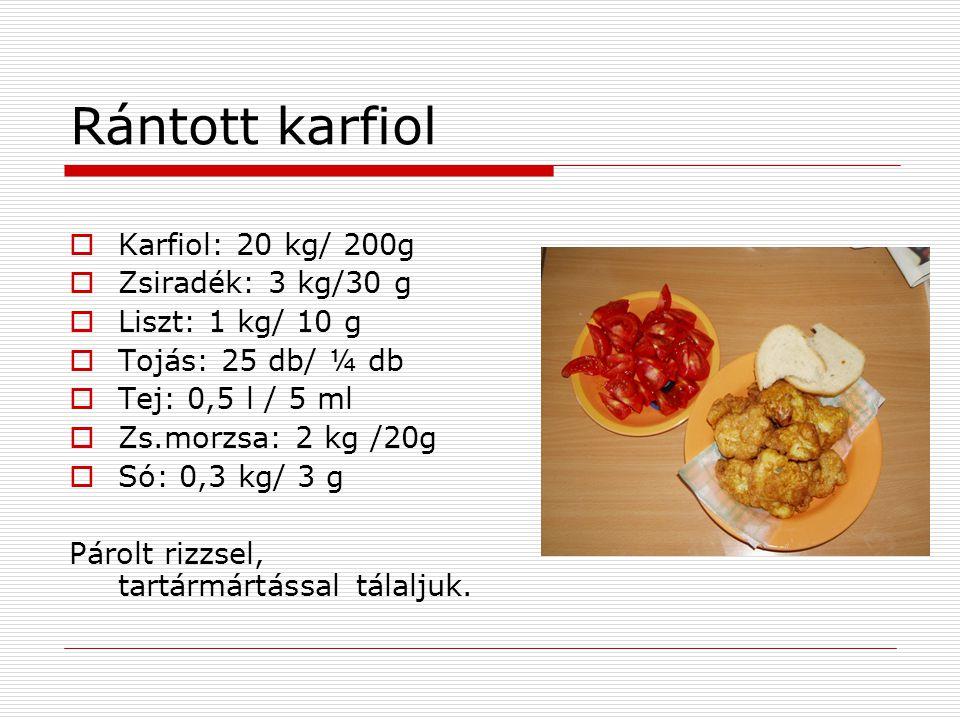 Rántott karfiol Karfiol: 20 kg/ 200g Zsiradék: 3 kg/30 g