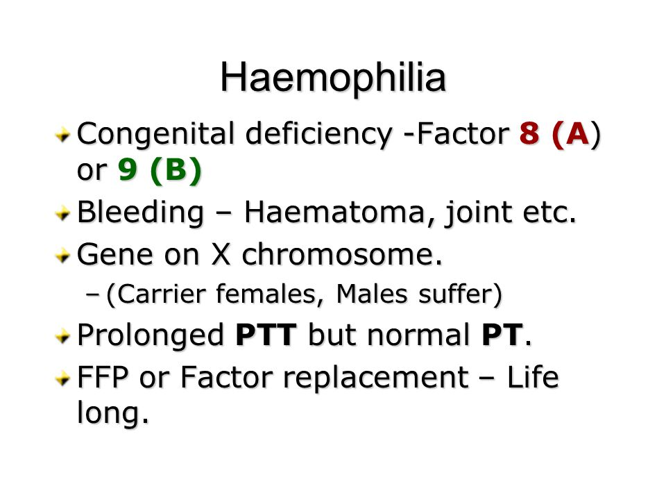 Haemophilia Congenital deficiency -Factor 8 (A) or 9 (B)