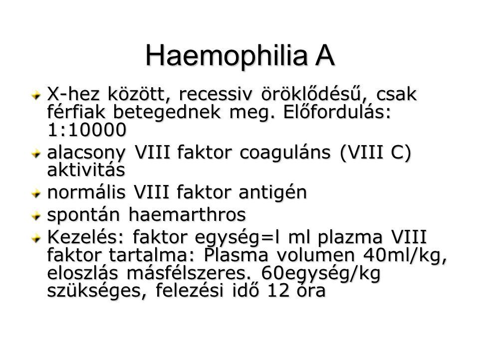 Haemophilia A X-hez között, recessiv öröklődésű, csak férfiak betegednek meg. Előfordulás: 1:10000.