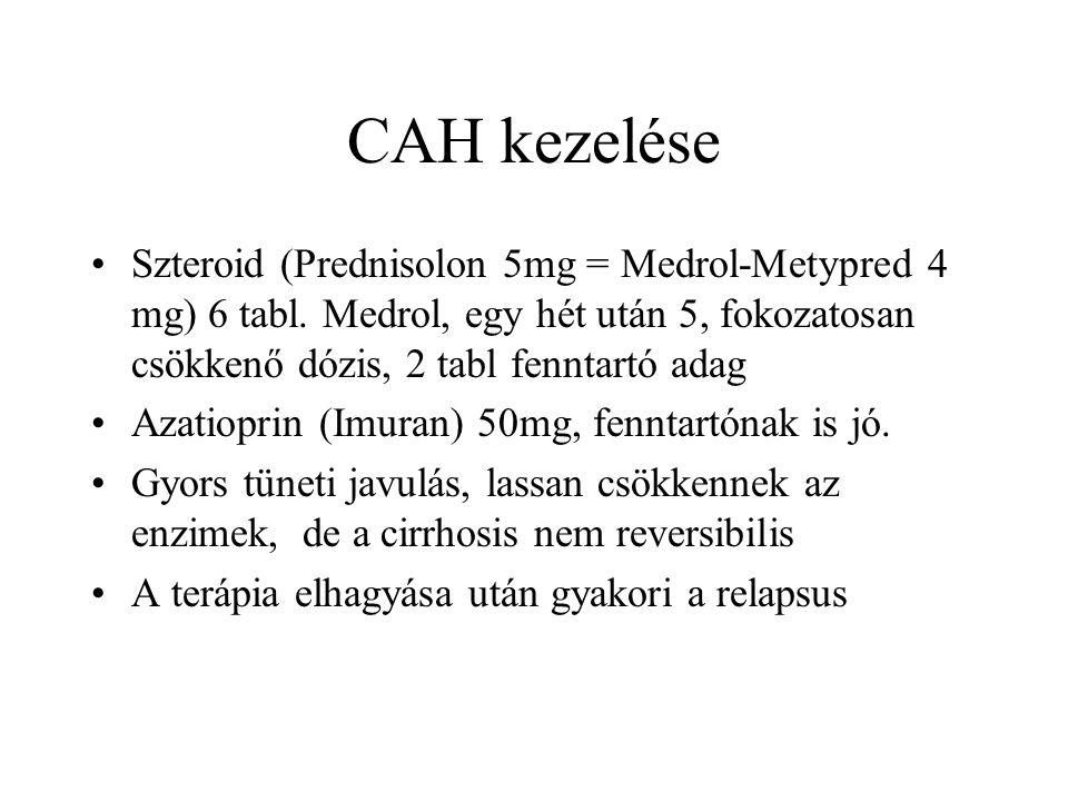 CAH kezelése Szteroid (Prednisolon 5mg = Medrol-Metypred 4 mg) 6 tabl. Medrol, egy hét után 5, fokozatosan csökkenő dózis, 2 tabl fenntartó adag.