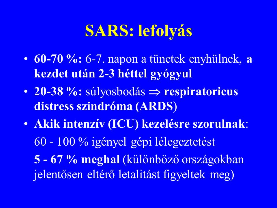 SARS: lefolyás 60-70 %: 6-7. napon a tünetek enyhülnek, a kezdet után 2-3 héttel gyógyul.