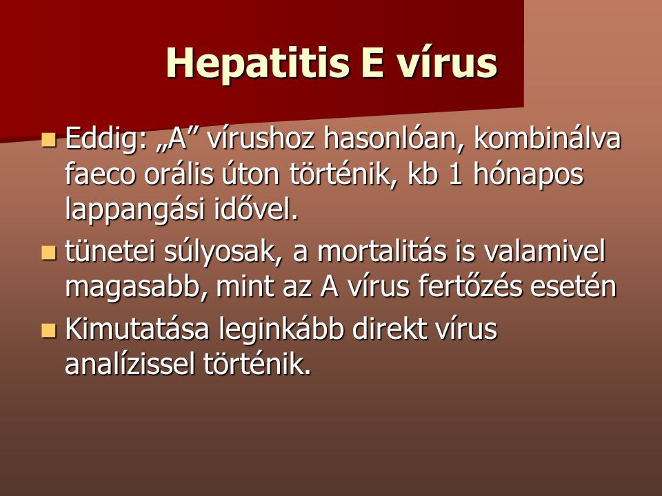 """Hepatitis E vírus Eddig: """"A vírushoz hasonlóan, kombinálva faeco orális úton történik, kb 1 hónapos lappangási idővel."""