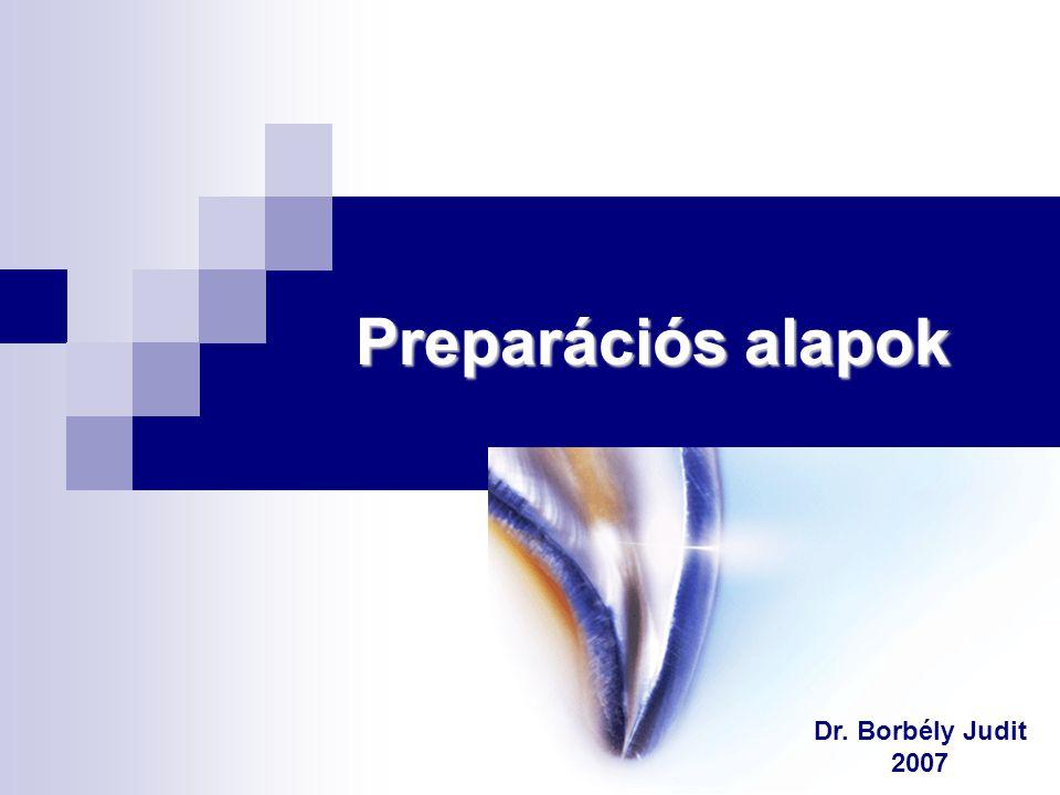 Preparációs alapok Dr. Borbély Judit 2007
