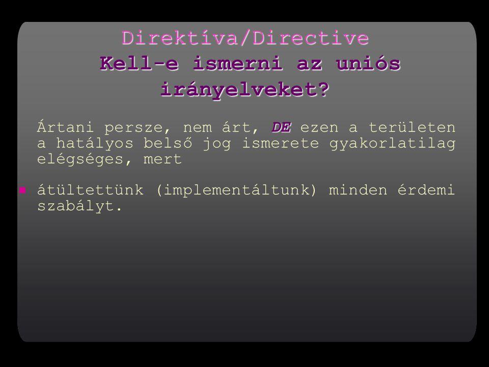 Direktíva/Directive Kell-e ismerni az uniós irányelveket
