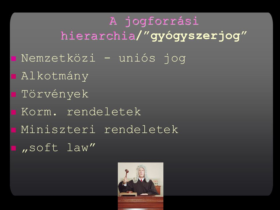 A jogforrási hierarchia/ gyógyszerjog