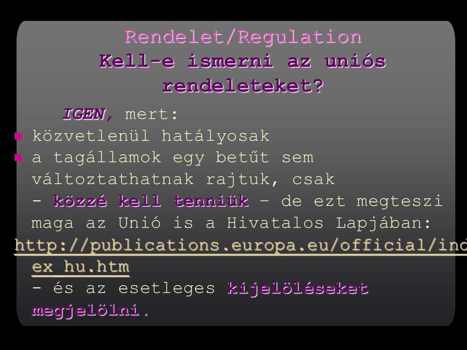 Rendelet/Regulation Kell-e ismerni az uniós rendeleteket