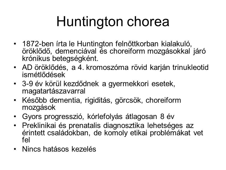 Huntington chorea 1872-ben írta le Huntington felnőttkorban kialakuló, öröklődő, demenciával és choreiform mozgásokkal járó krónikus betegségként.