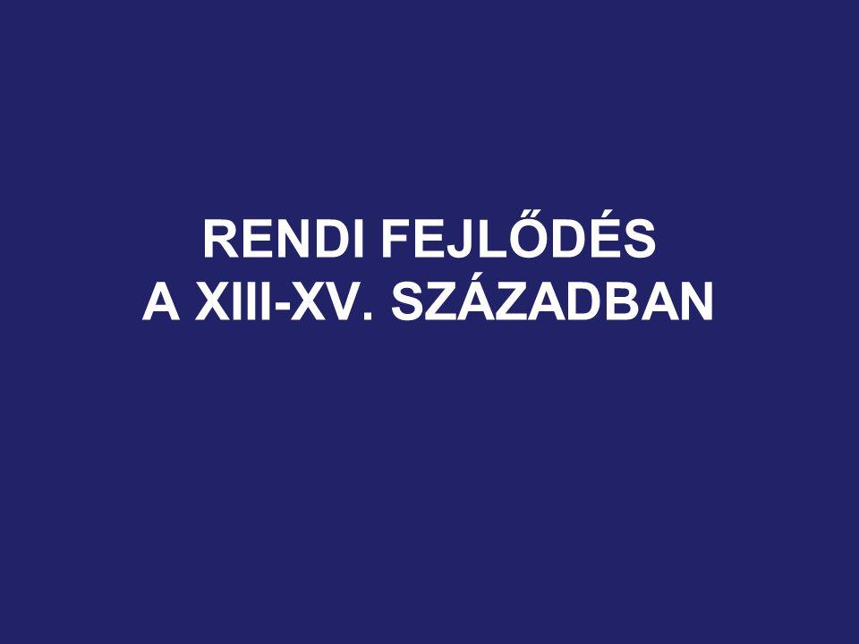 RENDI FEJLŐDÉS A XIII-XV. SZÁZADBAN