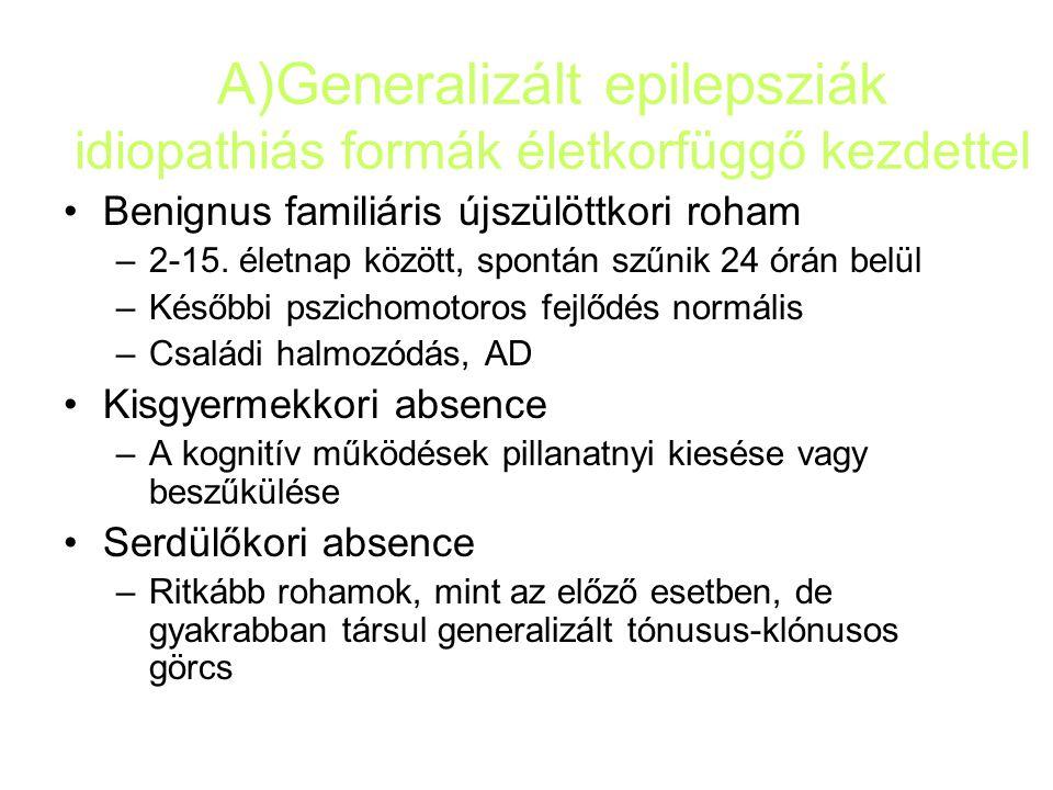 A)Generalizált epilepsziák idiopathiás formák életkorfüggő kezdettel