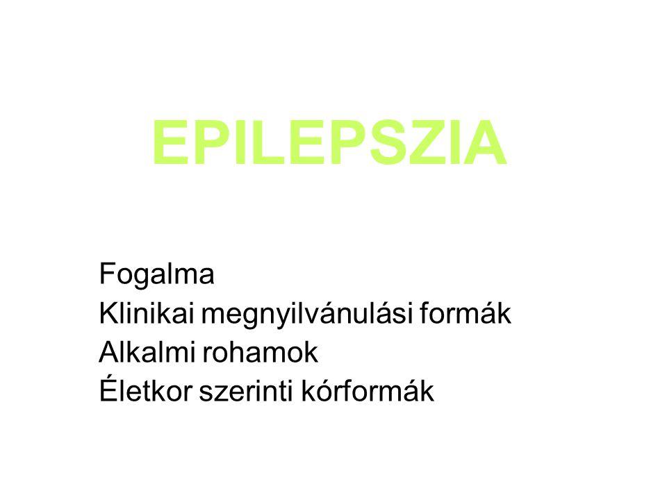 EPILEPSZIA Fogalma Klinikai megnyilvánulási formák Alkalmi rohamok