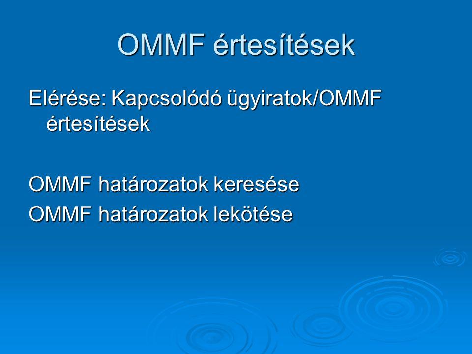 OMMF értesítések Elérése: Kapcsolódó ügyiratok/OMMF értesítések