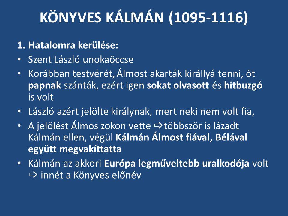 KÖNYVES KÁLMÁN (1095-1116) 1. Hatalomra kerülése: