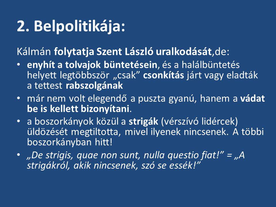 2. Belpolitikája: Kálmán folytatja Szent László uralkodását,de: