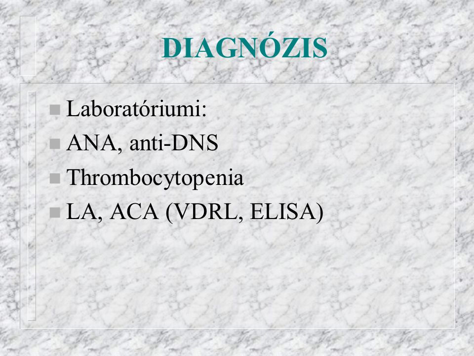 DIAGNÓZIS Laboratóriumi: ANA, anti-DNS Thrombocytopenia
