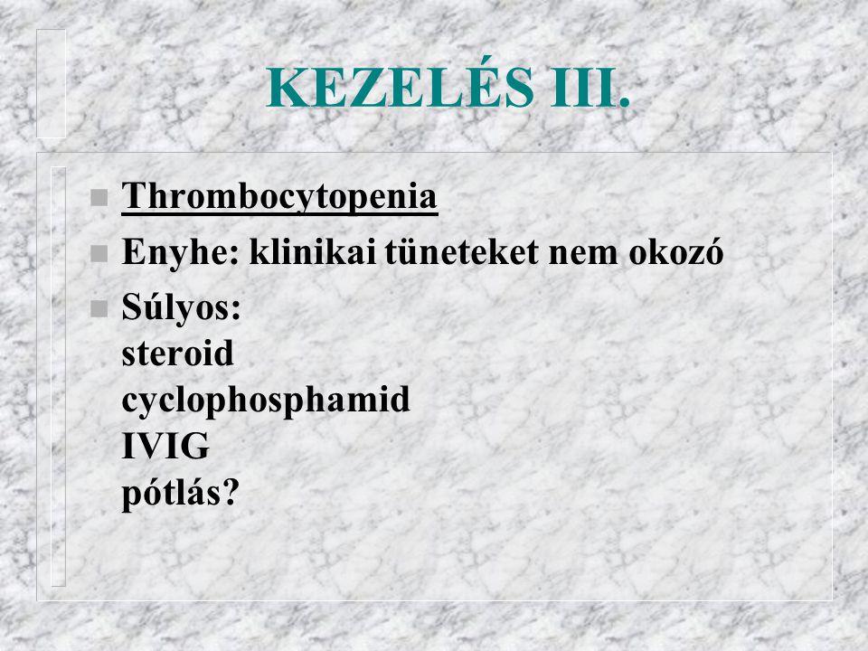 KEZELÉS III. Thrombocytopenia Enyhe: klinikai tüneteket nem okozó