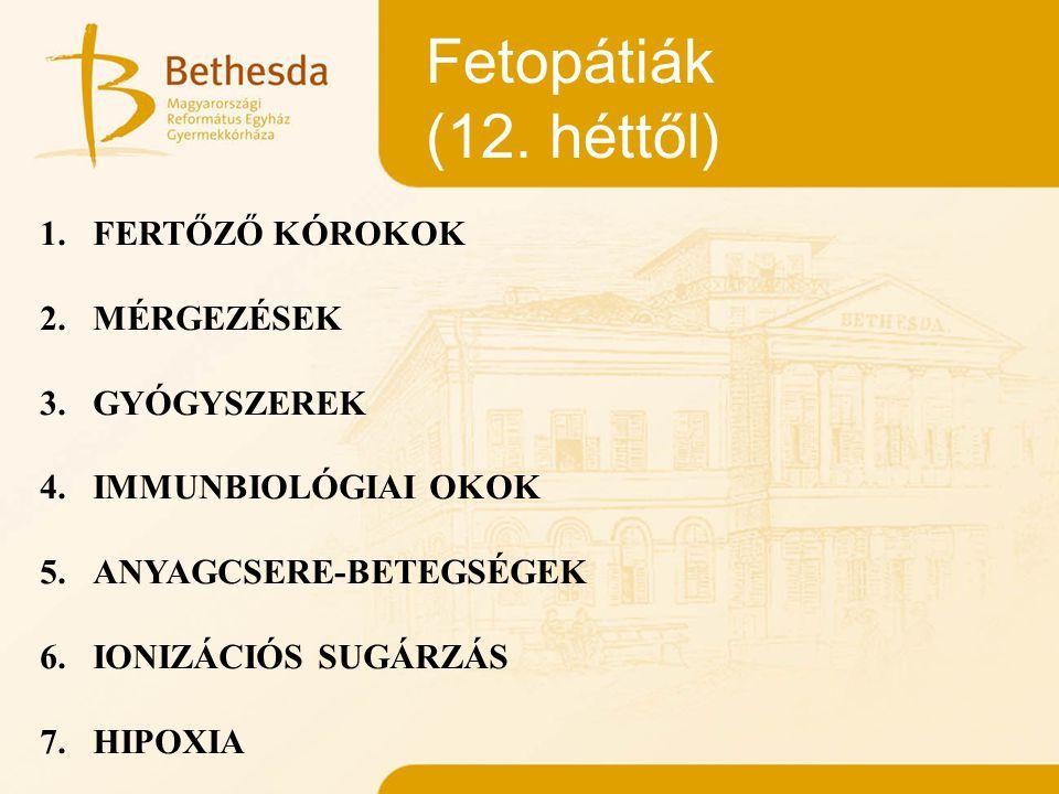 Fetopátiák (12. héttől) FERTŐZŐ KÓROKOK 2. MÉRGEZÉSEK 3. GYÓGYSZEREK
