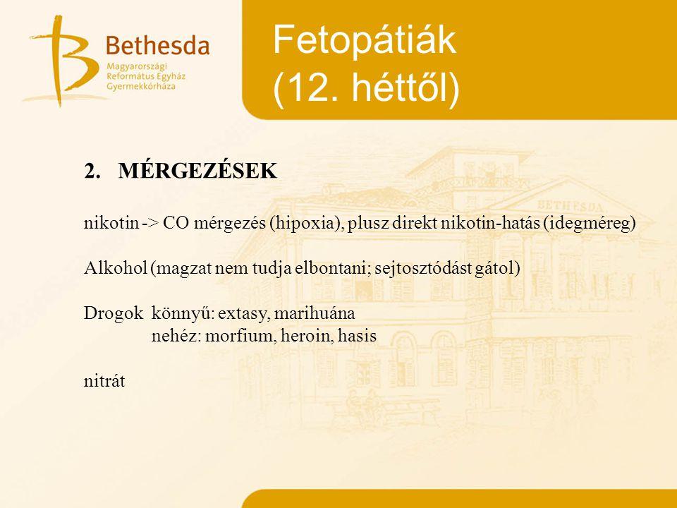 Fetopátiák (12. héttől) MÉRGEZÉSEK