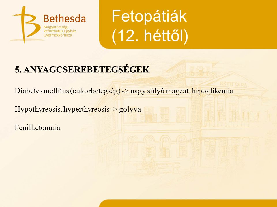 Fetopátiák (12. héttől) 5. ANYAGCSEREBETEGSÉGEK