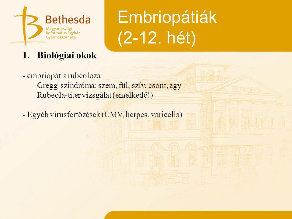 Embriopátiák (2-12. hét) Biológiai okok - embriopátia rubeoloza