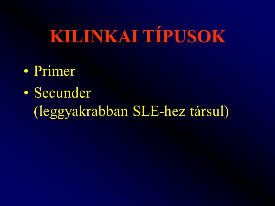 KILINKAI TÍPUSOK Primer Secunder (leggyakrabban SLE-hez társul)
