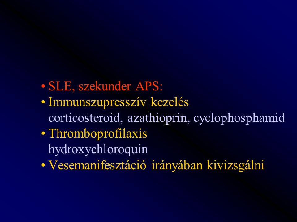 SLE, szekunder APS: Immunszupresszív kezelés corticosteroid, azathioprin, cyclophosphamid. Thromboprofilaxis hydroxychloroquin.