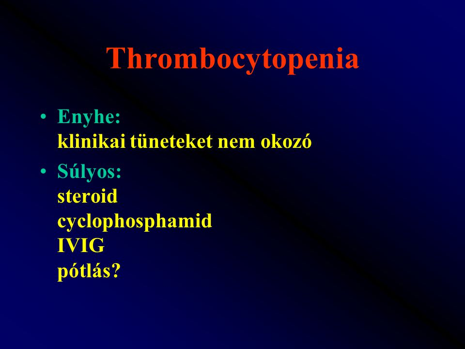 Thrombocytopenia Enyhe: klinikai tüneteket nem okozó