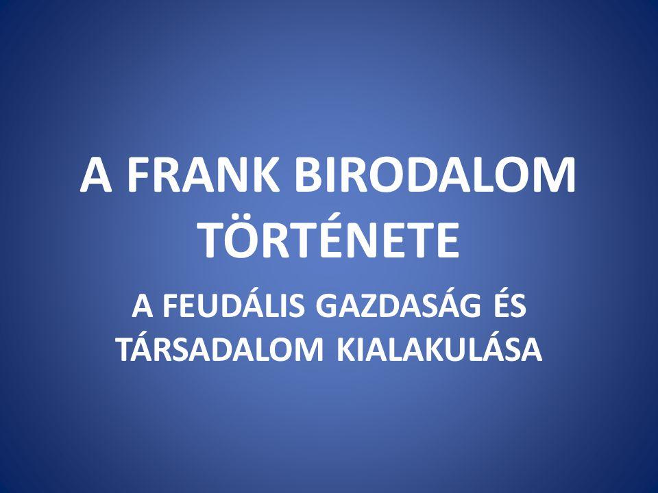 A FRANK BIRODALOM TÖRTÉNETE