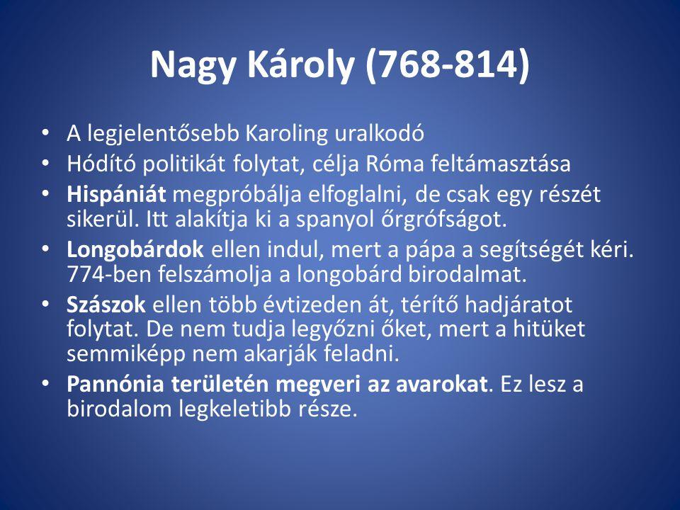 Nagy Károly (768-814) A legjelentősebb Karoling uralkodó