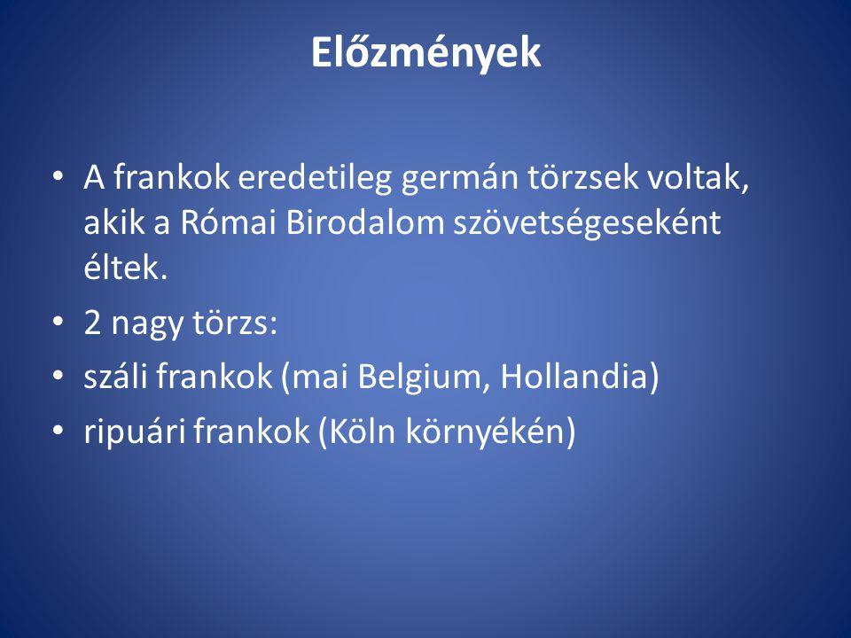 Előzmények A frankok eredetileg germán törzsek voltak, akik a Római Birodalom szövetségeseként éltek.