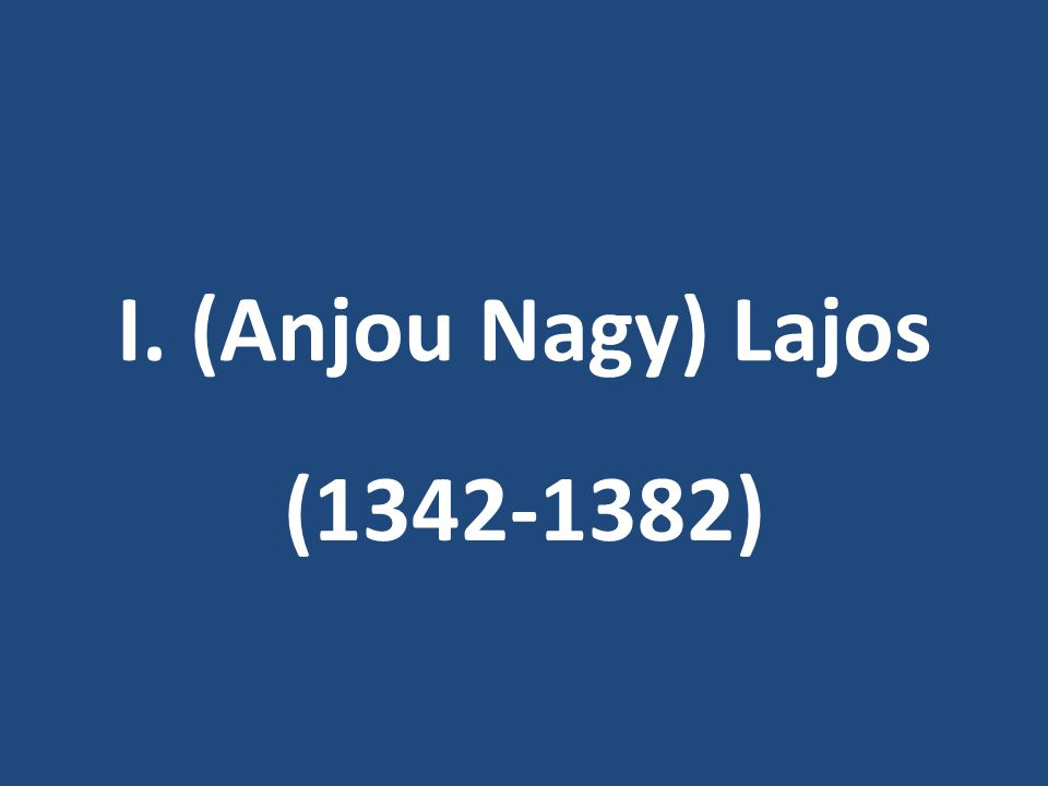 I. (Anjou Nagy) Lajos (1342-1382)