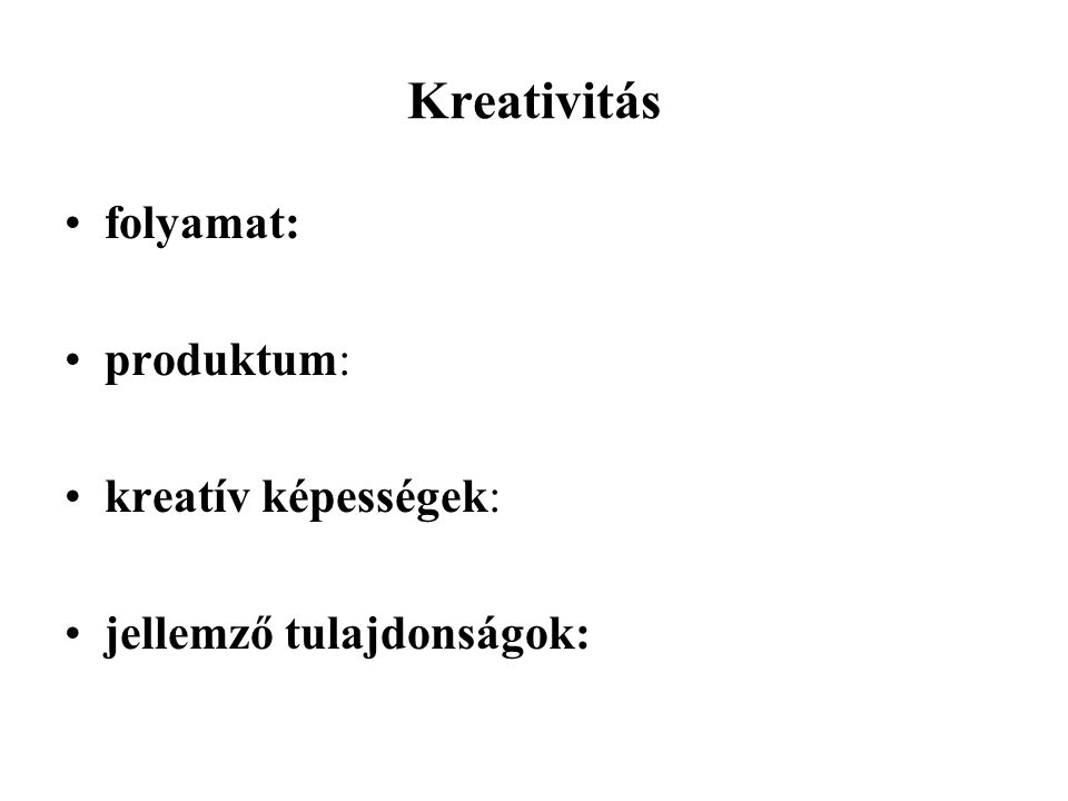 Kreativitás folyamat: produktum: kreatív képességek:
