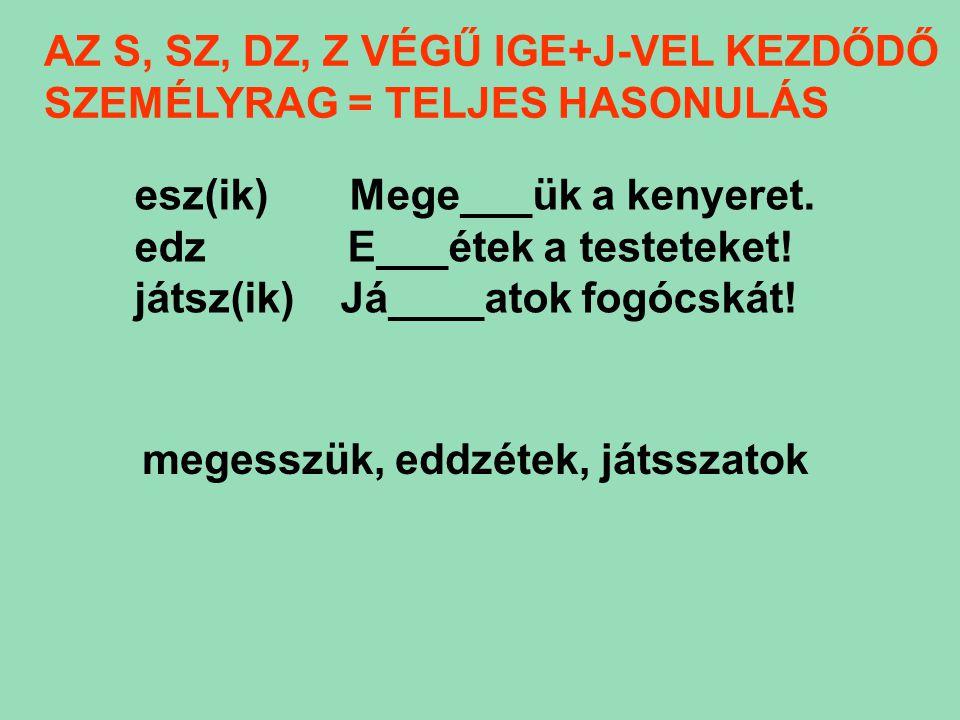 AZ S, SZ, DZ, Z VÉGŰ IGE+J-VEL KEZDŐDŐ