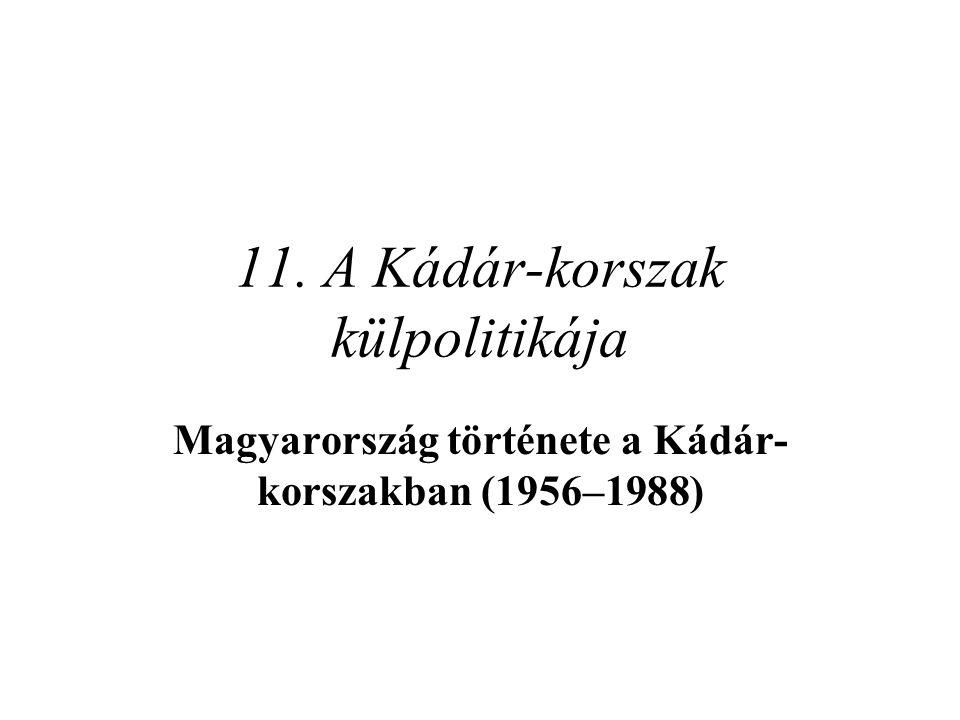 11. A Kádár-korszak külpolitikája