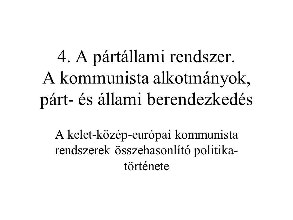 4. A pártállami rendszer. A kommunista alkotmányok, párt- és állami berendezkedés