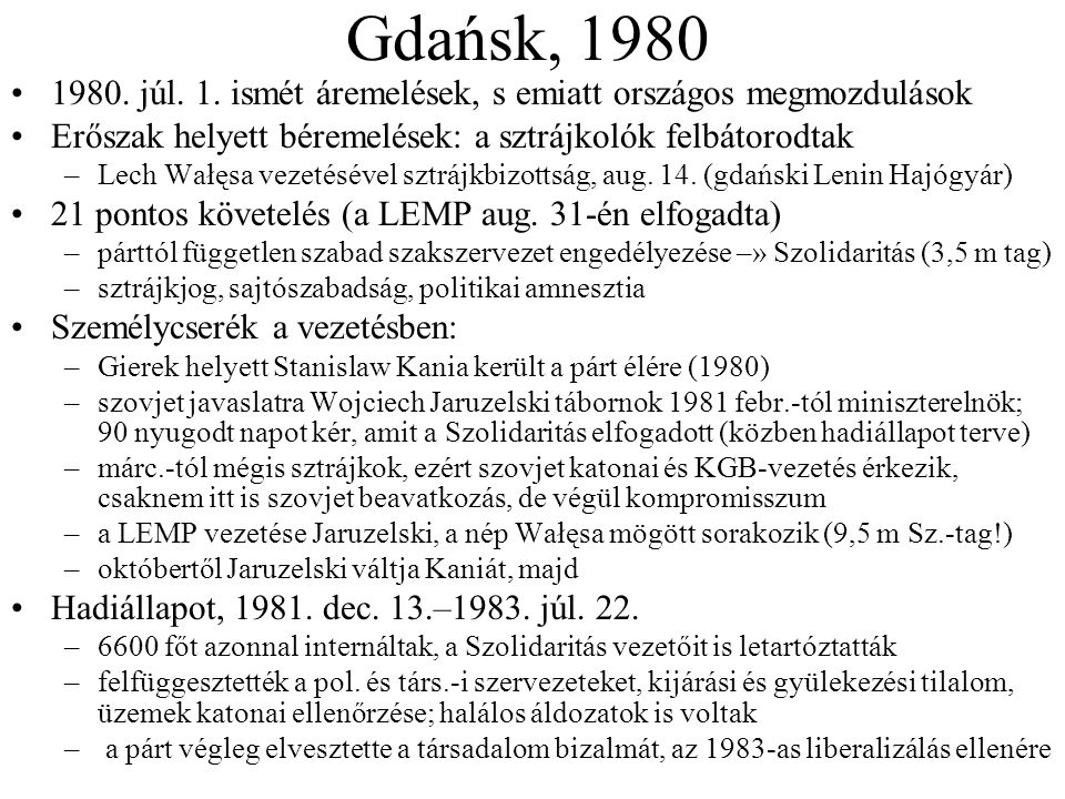 Gdańsk, 1980 1980. júl. 1. ismét áremelések, s emiatt országos megmozdulások. Erőszak helyett béremelések: a sztrájkolók felbátorodtak.