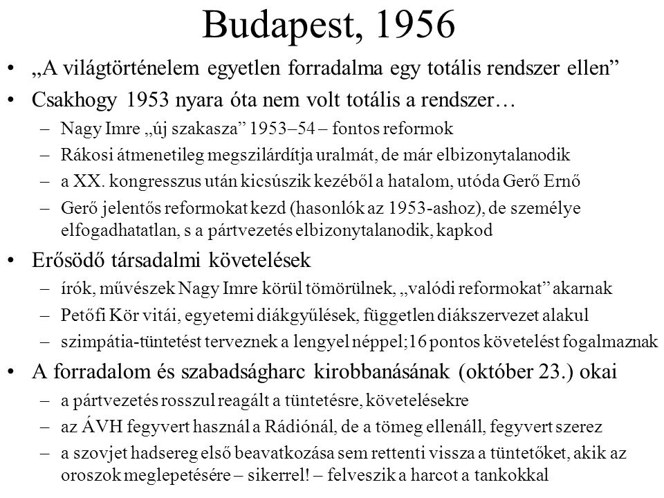 """Budapest, 1956 """"A világtörténelem egyetlen forradalma egy totális rendszer ellen Csakhogy 1953 nyara óta nem volt totális a rendszer…"""
