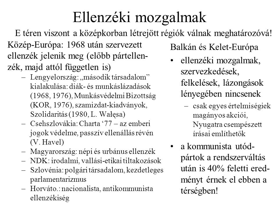 Ellenzéki mozgalmak E téren viszont a középkorban létrejött régiók válnak meghatározóvá! Közép-Európa: 1968 után szervezett.