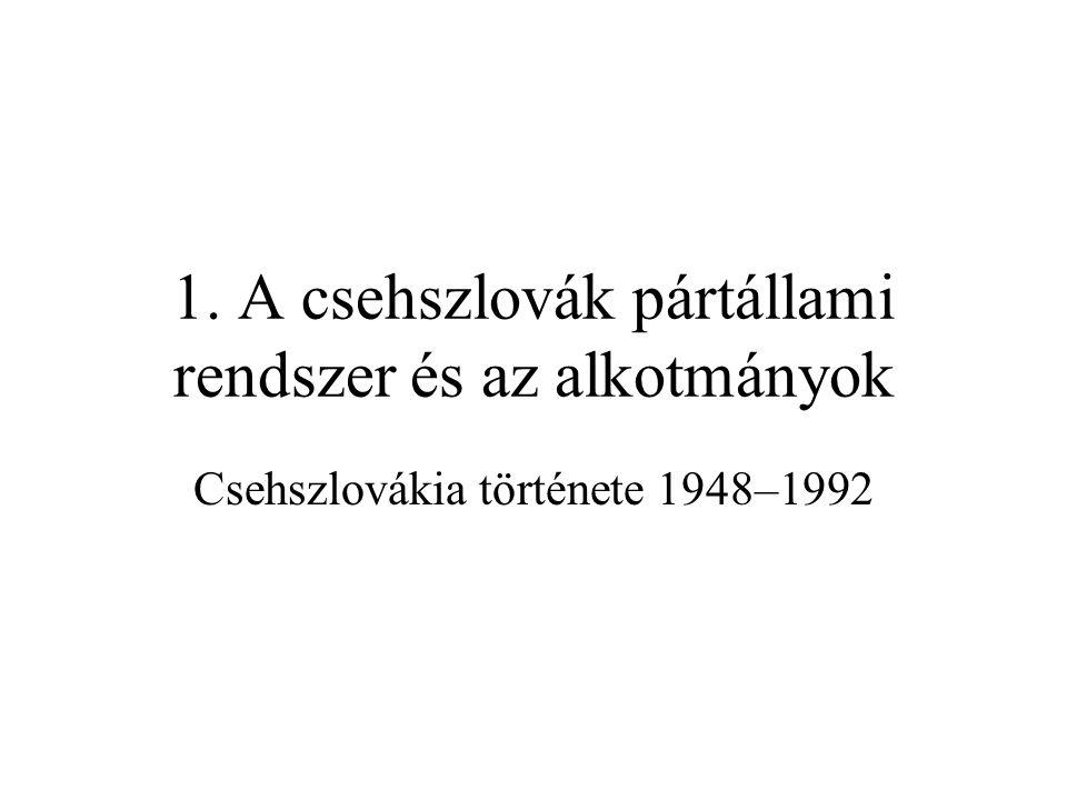 1. A csehszlovák pártállami rendszer és az alkotmányok
