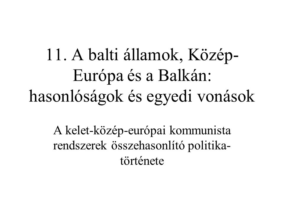 11. A balti államok, Közép-Európa és a Balkán: hasonlóságok és egyedi vonások