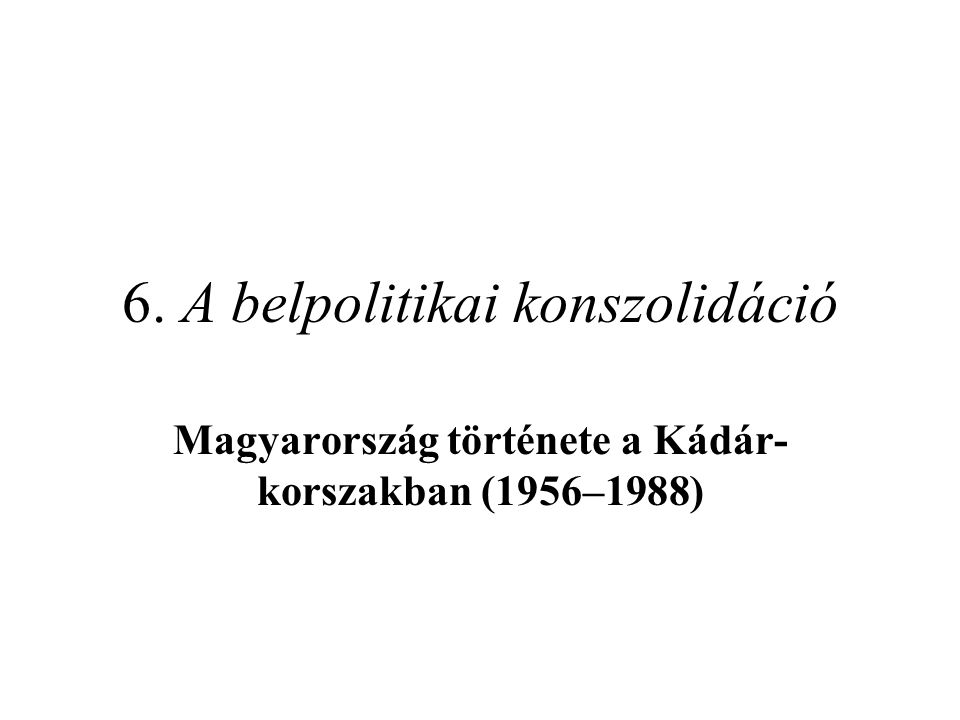 6. A belpolitikai konszolidáció