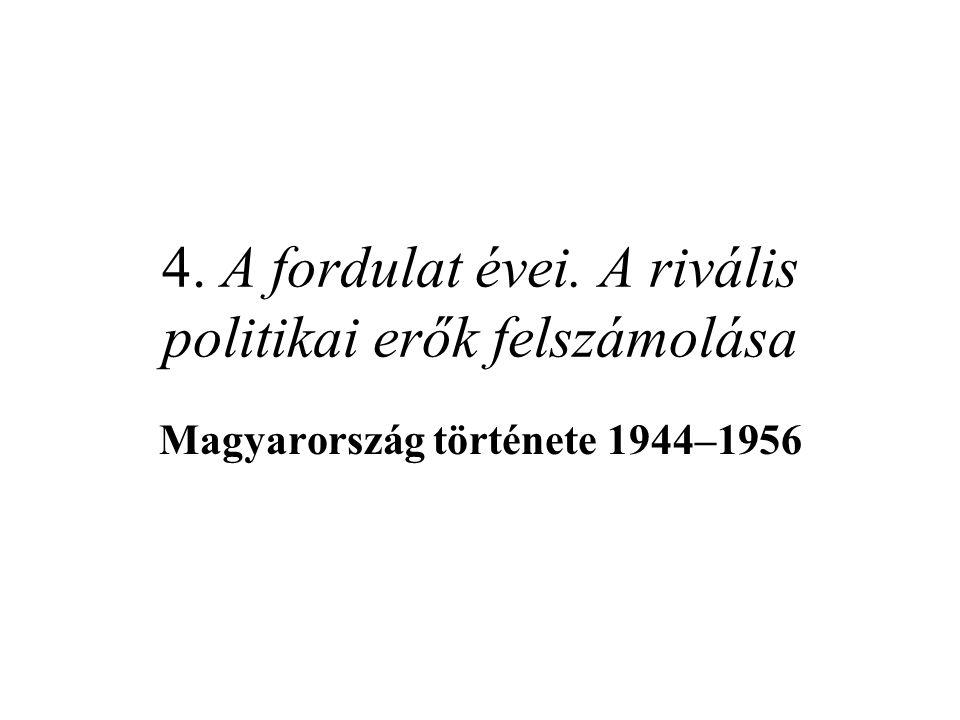 4. A fordulat évei. A rivális politikai erők felszámolása