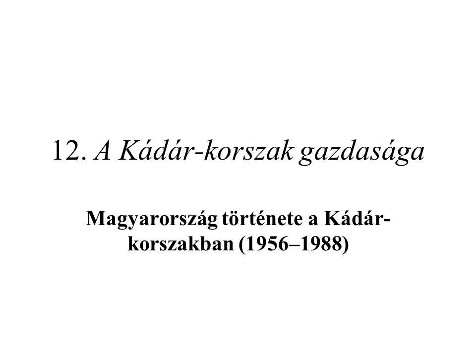 12. A Kádár-korszak gazdasága