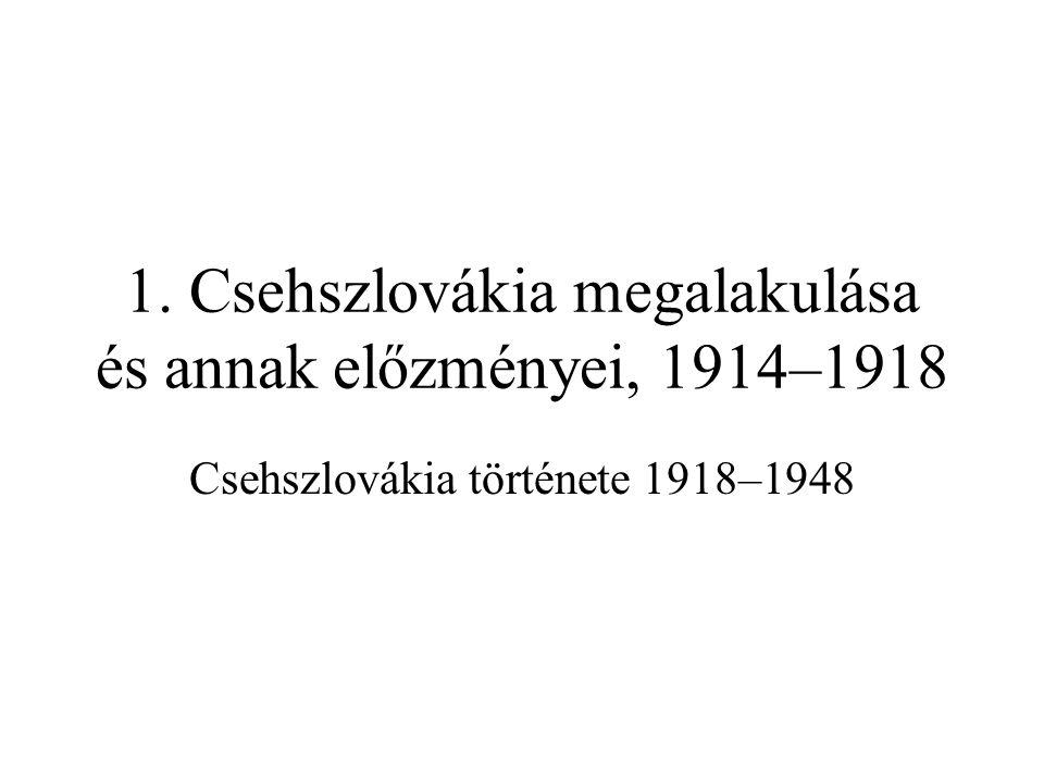 1. Csehszlovákia megalakulása és annak előzményei, 1914–1918