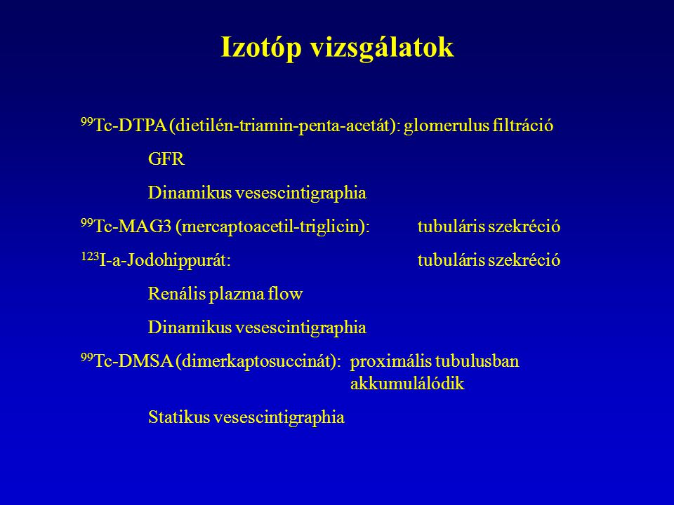 Izotóp vizsgálatok 99Tc-DTPA (dietilén-triamin-penta-acetát): glomerulus filtráció. GFR. Dinamikus vesescintigraphia.