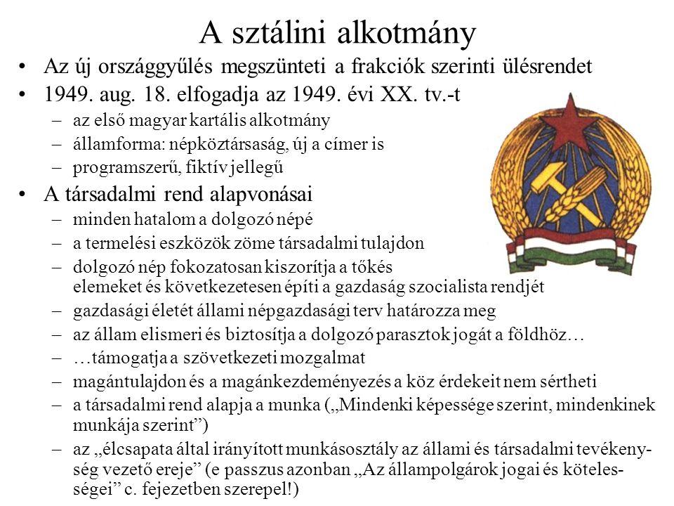 A sztálini alkotmány Az új országgyűlés megszünteti a frakciók szerinti ülésrendet. 1949. aug. 18. elfogadja az 1949. évi XX. tv.-t.